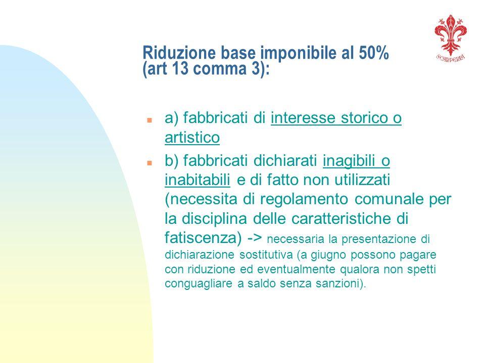Riduzione base imponibile al 50% (art 13 comma 3):