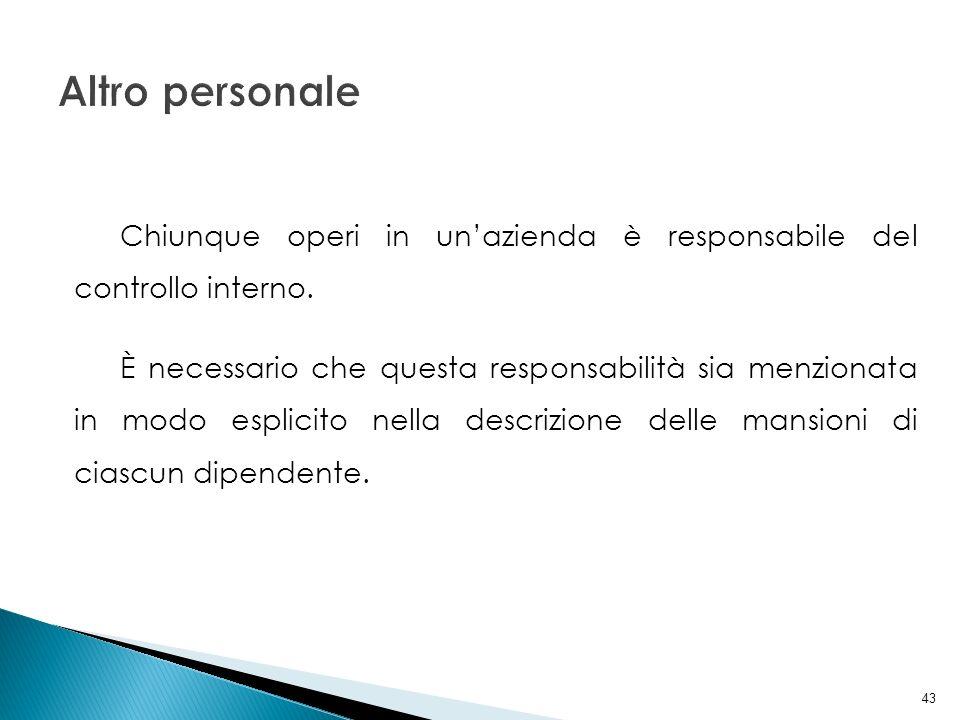 Altro personale Chiunque operi in un'azienda è responsabile del controllo interno.