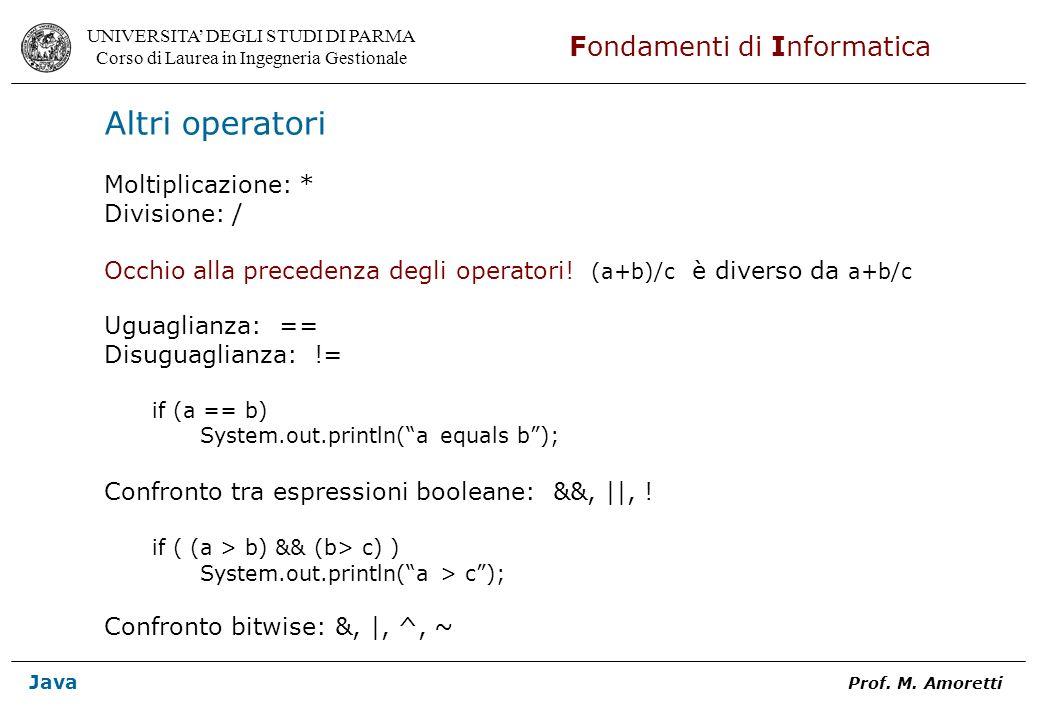 Altri operatori Moltiplicazione: * Divisione: /