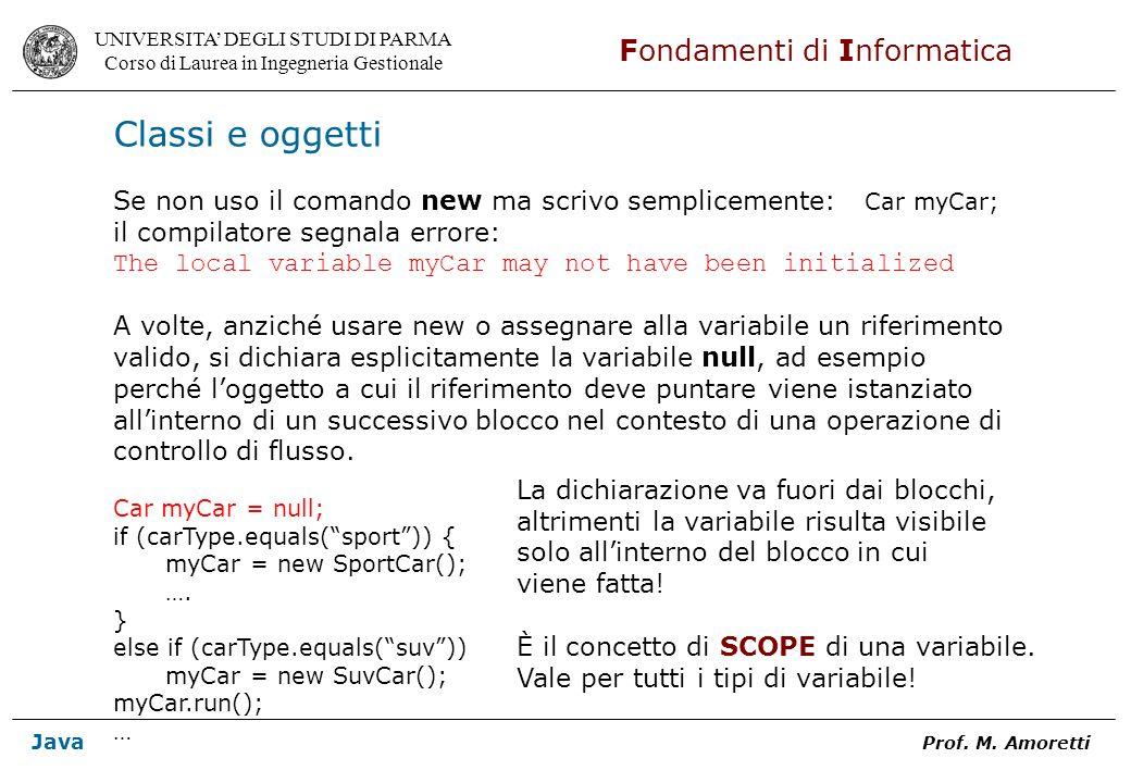 Classi e oggetti Se non uso il comando new ma scrivo semplicemente: Car myCar; il compilatore segnala errore: