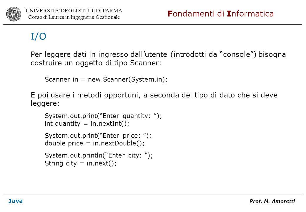 I/O Per leggere dati in ingresso dall'utente (introdotti da console ) bisogna. costruire un oggetto di tipo Scanner: