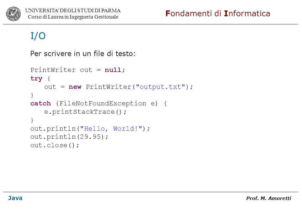 I/O Per scrivere in un file di testo: PrintWriter out = null; try {