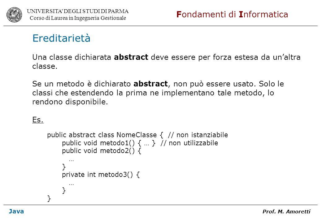 Ereditarietà Una classe dichiarata abstract deve essere per forza estesa da un'altra. classe.