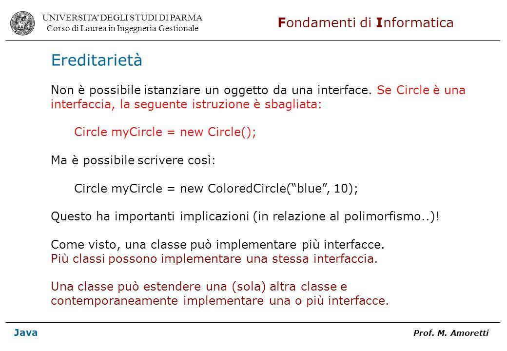 Ereditarietà Non è possibile istanziare un oggetto da una interface. Se Circle è una. interfaccia, la seguente istruzione è sbagliata: