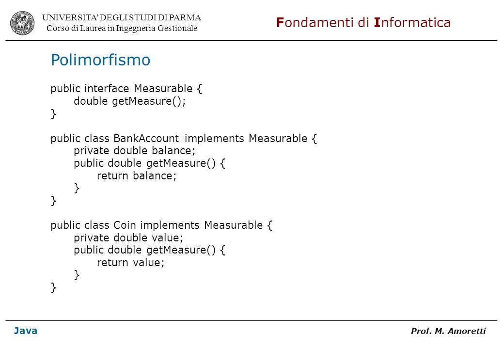 Polimorfismo public interface Measurable { double getMeasure(); }