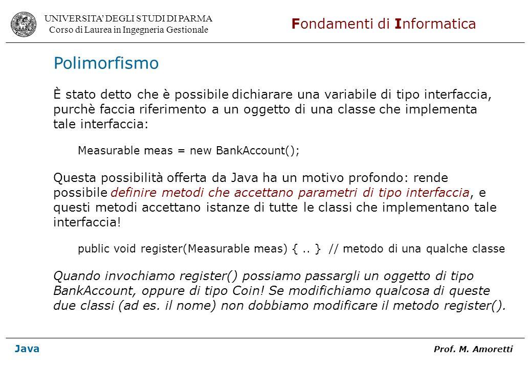 Polimorfismo È stato detto che è possibile dichiarare una variabile di tipo interfaccia,