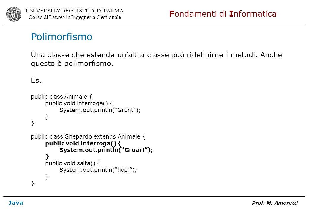 Polimorfismo Una classe che estende un'altra classe può ridefinirne i metodi. Anche. questo è polimorfismo.