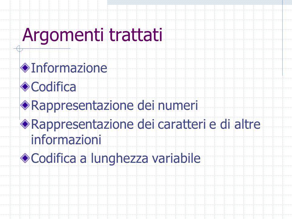 Argomenti trattati Informazione Codifica Rappresentazione dei numeri