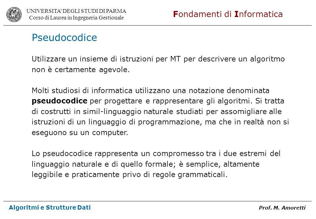 Pseudocodice Utilizzare un insieme di istruzioni per MT per descrivere un algoritmo. non è certamente agevole.