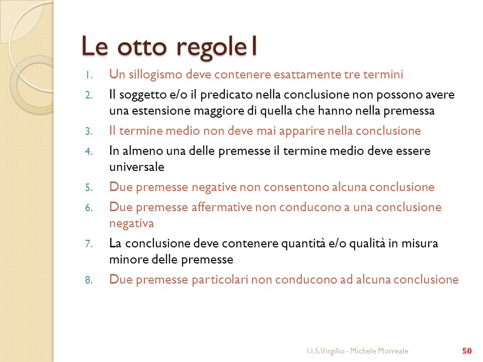 Le otto regole1 Un sillogismo deve contenere esattamente tre termini