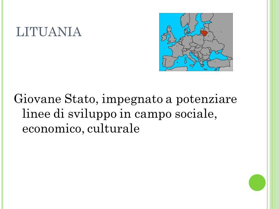 LITUANIA Giovane Stato, impegnato a potenziare linee di sviluppo in campo sociale, economico, culturale.