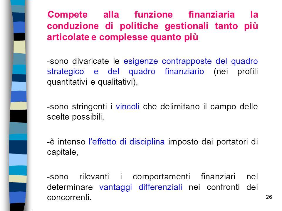 Compete alla funzione finanziaria la conduzione di politiche gestionali tanto più articolate e complesse quanto più