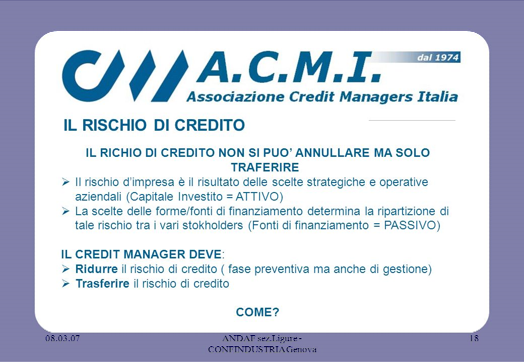 IL RISCHIO DI CREDITO IL RICHIO DI CREDITO NON SI PUO' ANNULLARE MA SOLO TRAFERIRE.