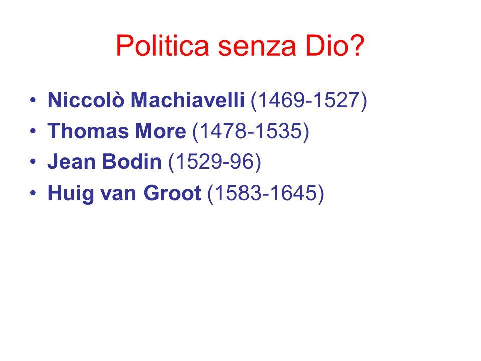 Politica senza Dio Niccolò Machiavelli (1469-1527)