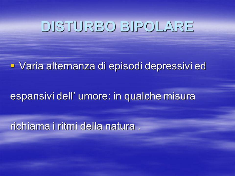 DISTURBO BIPOLARE Varia alternanza di episodi depressivi ed