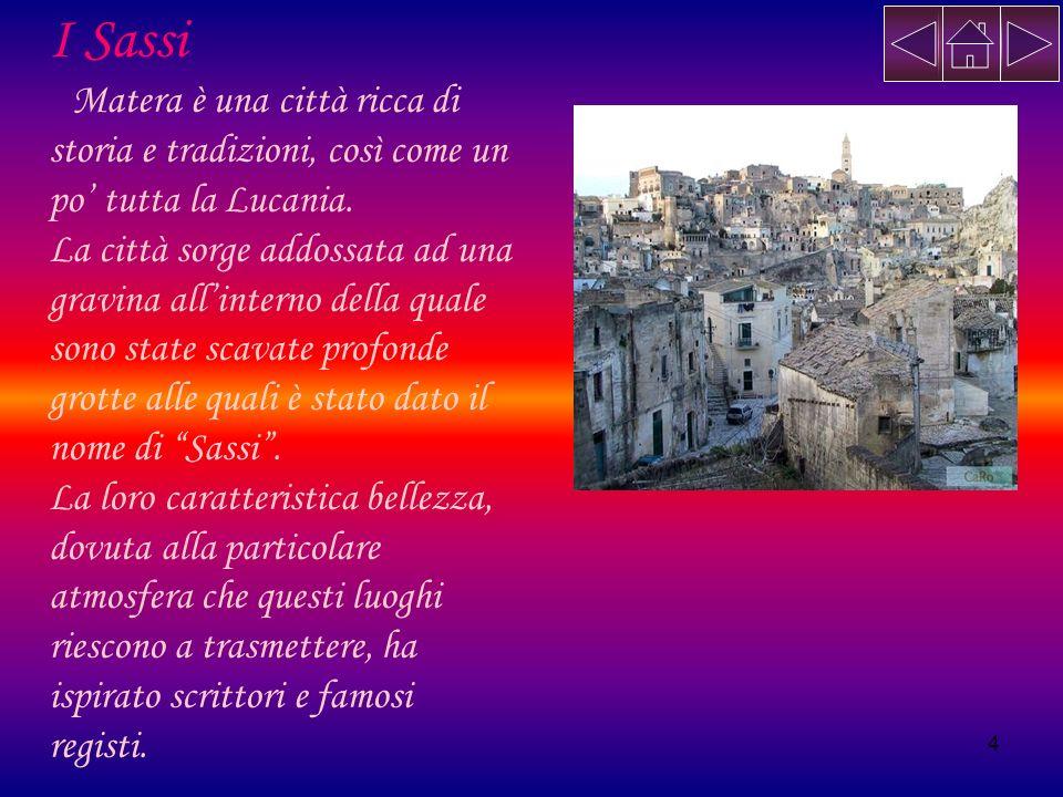 I Sassi Matera è una città ricca di storia e tradizioni, così come un po' tutta la Lucania.