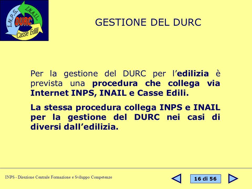 GESTIONE DEL DURC Per la gestione del DURC per l'edilizia è prevista una procedura che collega via Internet INPS, INAIL e Casse Edili.