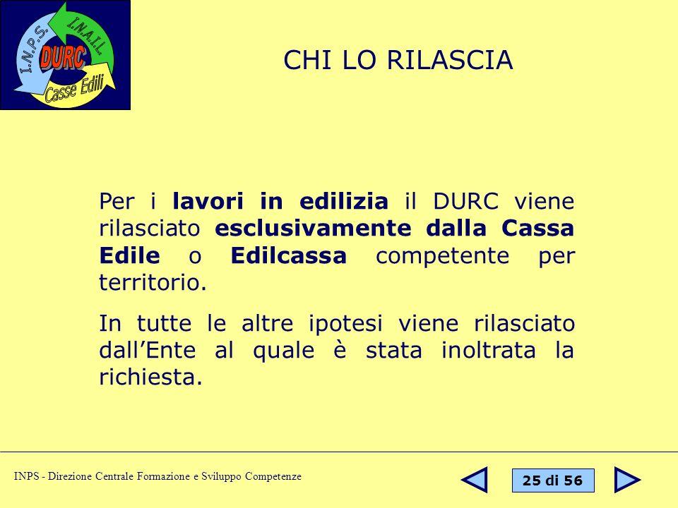 CHI LO RILASCIA Per i lavori in edilizia il DURC viene rilasciato esclusivamente dalla Cassa Edile o Edilcassa competente per territorio.