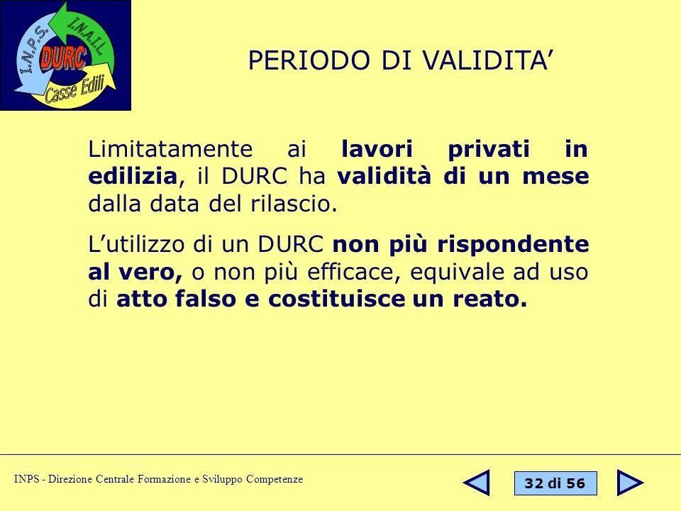 PERIODO DI VALIDITA' Limitatamente ai lavori privati in edilizia, il DURC ha validità di un mese dalla data del rilascio.