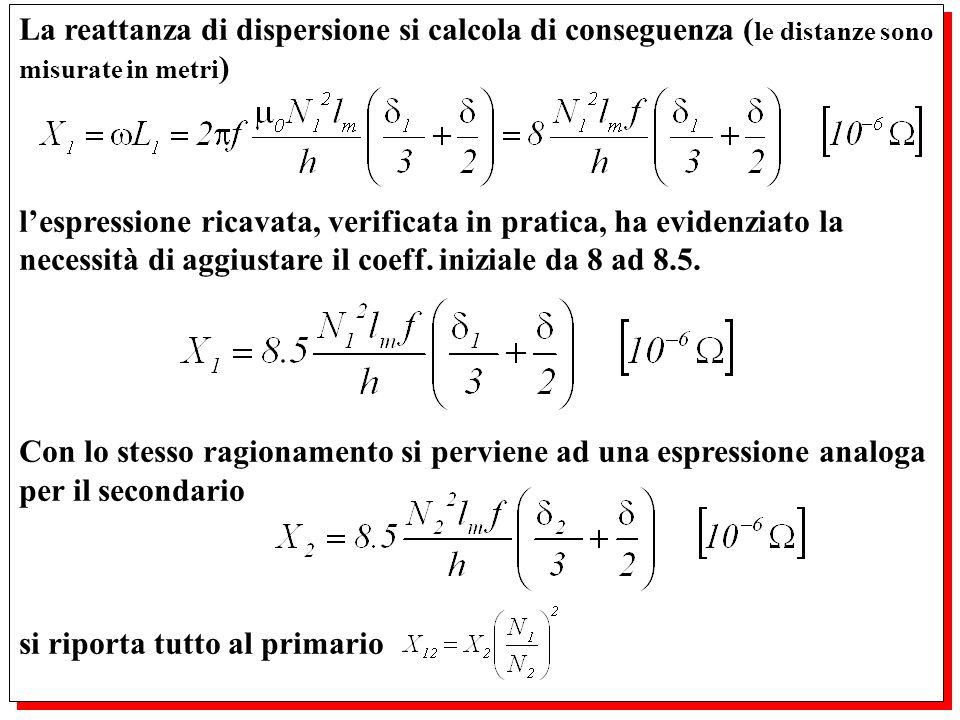 La reattanza di dispersione si calcola di conseguenza (le distanze sono misurate in metri)