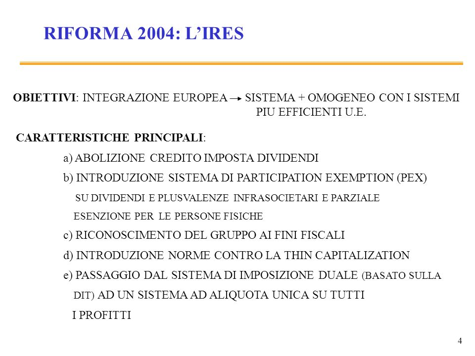 RIFORMA 2004: L'IRES OBIETTIVI: INTEGRAZIONE EUROPEA SISTEMA + OMOGENEO CON I SISTEMI. PIU EFFICIENTI U.E.