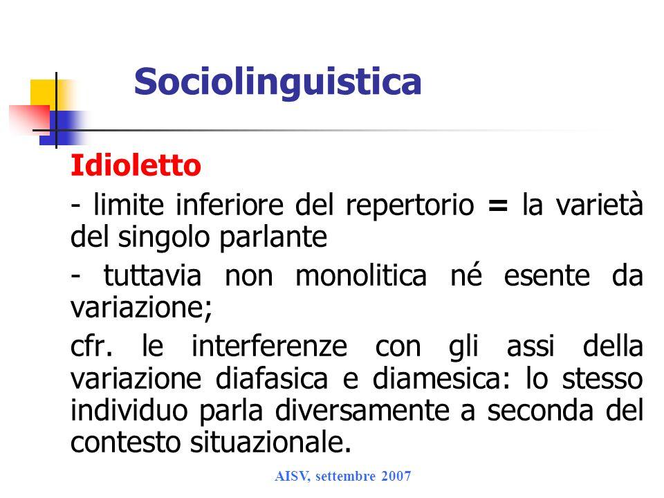 Sociolinguistica Idioletto. - limite inferiore del repertorio = la varietà del singolo parlante. - tuttavia non monolitica né esente da variazione;