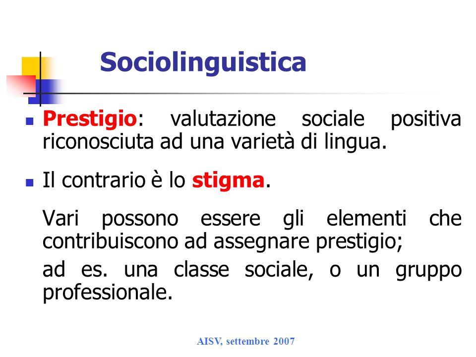 Sociolinguistica Prestigio: valutazione sociale positiva riconosciuta ad una varietà di lingua. Il contrario è lo stigma.