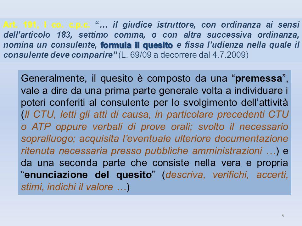 Art. 191, I co. c.p.c. … il giudice istruttore, con ordinanza ai sensi dell'articolo 183, settimo comma, o con altra successiva ordinanza, nomina un consulente, formula il quesito e fissa l'udienza nella quale il consulente deve comparire (L. 69/09 a decorrere dal 4.7.2009)