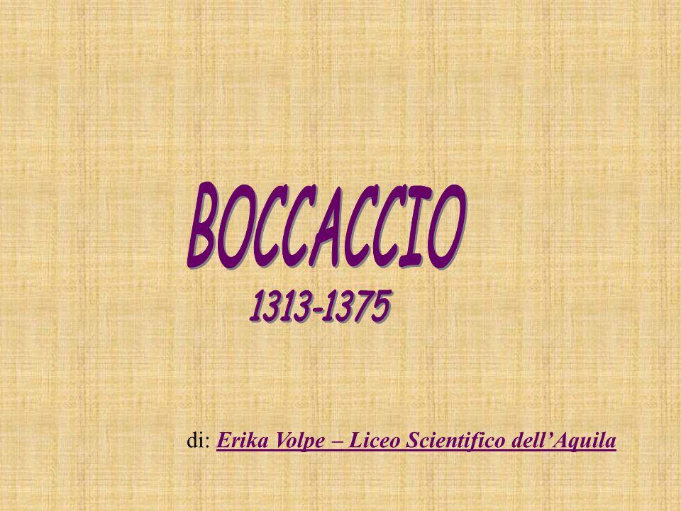 BOCCACCIO 1313-1375 di: Erika Volpe – Liceo Scientifico dell'Aquila