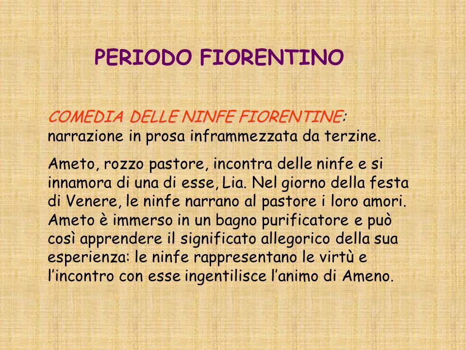 PERIODO FIORENTINO COMEDIA DELLE NINFE FIORENTINE: narrazione in prosa inframmezzata da terzine.