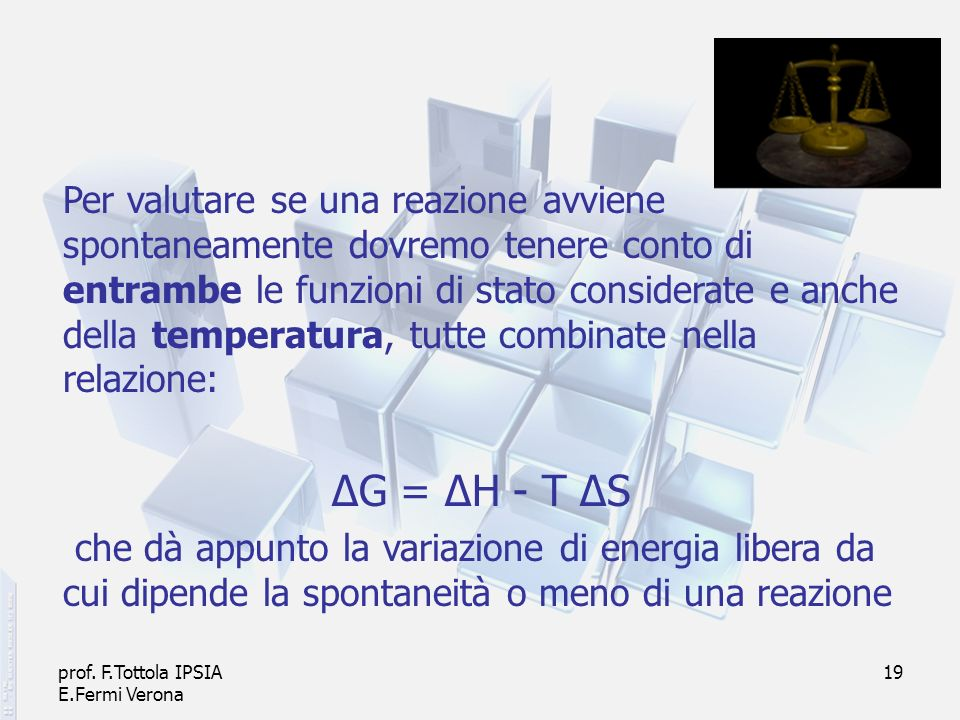 Per valutare se una reazione avviene spontaneamente dovremo tenere conto di entrambe le funzioni di stato considerate e anche della temperatura, tutte combinate nella relazione: