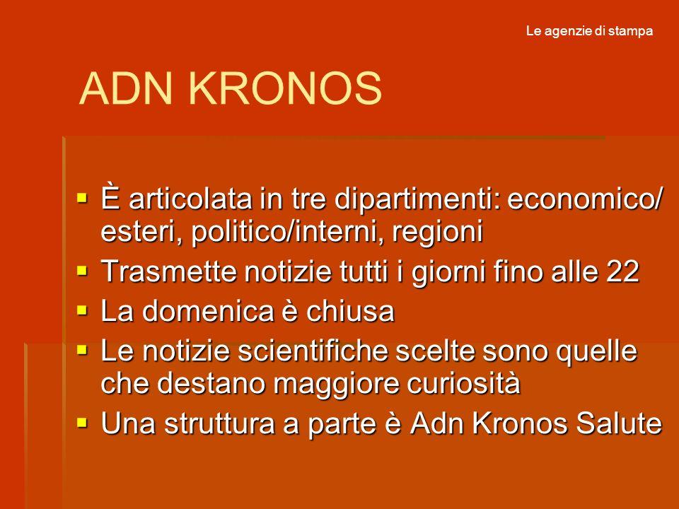 Le agenzie di stampaADN KRONOS. È articolata in tre dipartimenti: economico/ esteri, politico/interni, regioni.