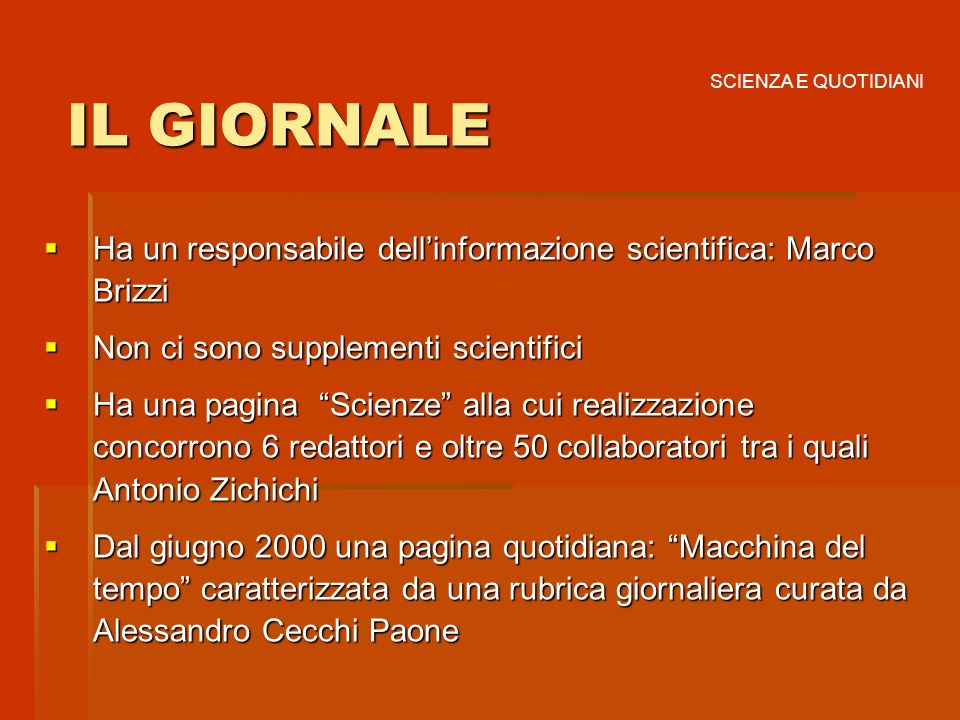 SCIENZA E QUOTIDIANI IL GIORNALE. Ha un responsabile dell'informazione scientifica: Marco Brizzi. Non ci sono supplementi scientifici.