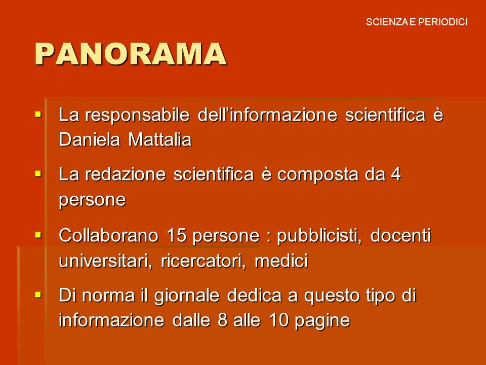 SCIENZA E PERIODICI PANORAMA. La responsabile dell'informazione scientifica è Daniela Mattalia. La redazione scientifica è composta da 4 persone.