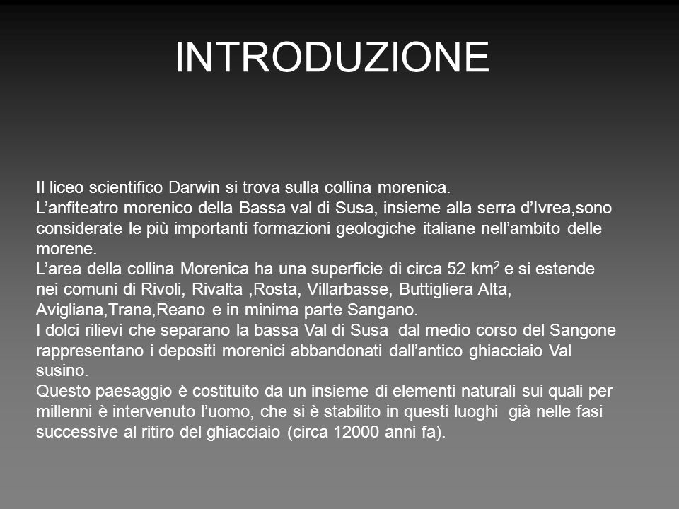 INTRODUZIONE Il liceo scientifico Darwin si trova sulla collina morenica.
