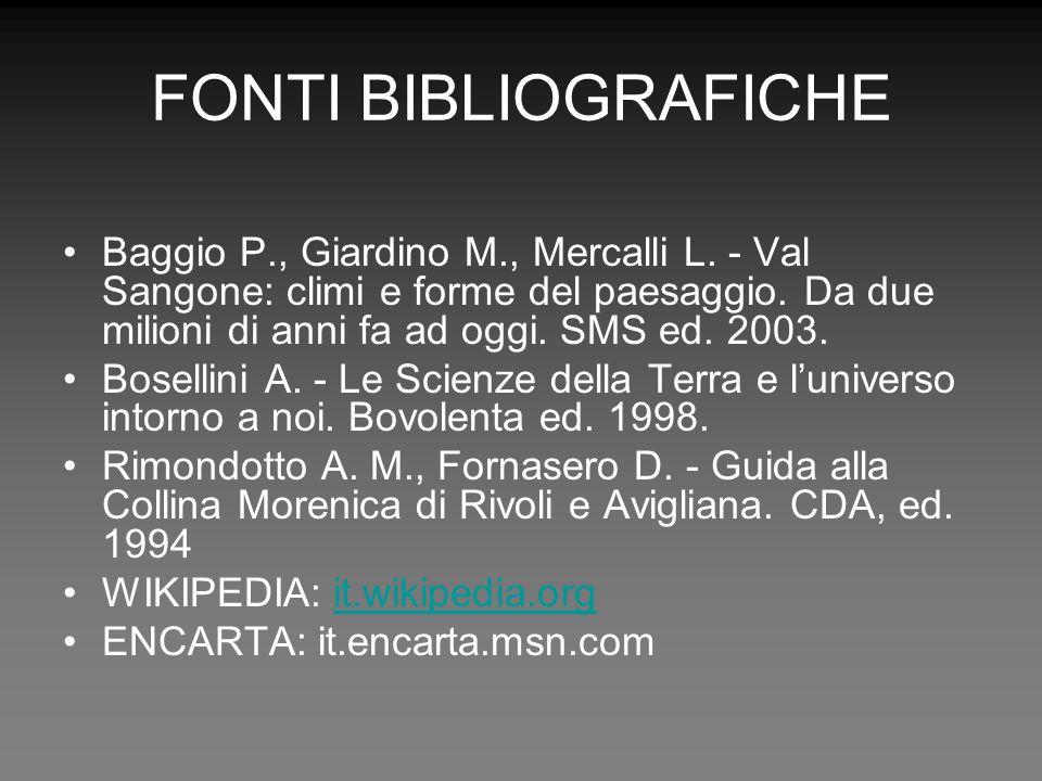 FONTI BIBLIOGRAFICHEBaggio P., Giardino M., Mercalli L. - Val Sangone: climi e forme del paesaggio. Da due milioni di anni fa ad oggi. SMS ed. 2003.