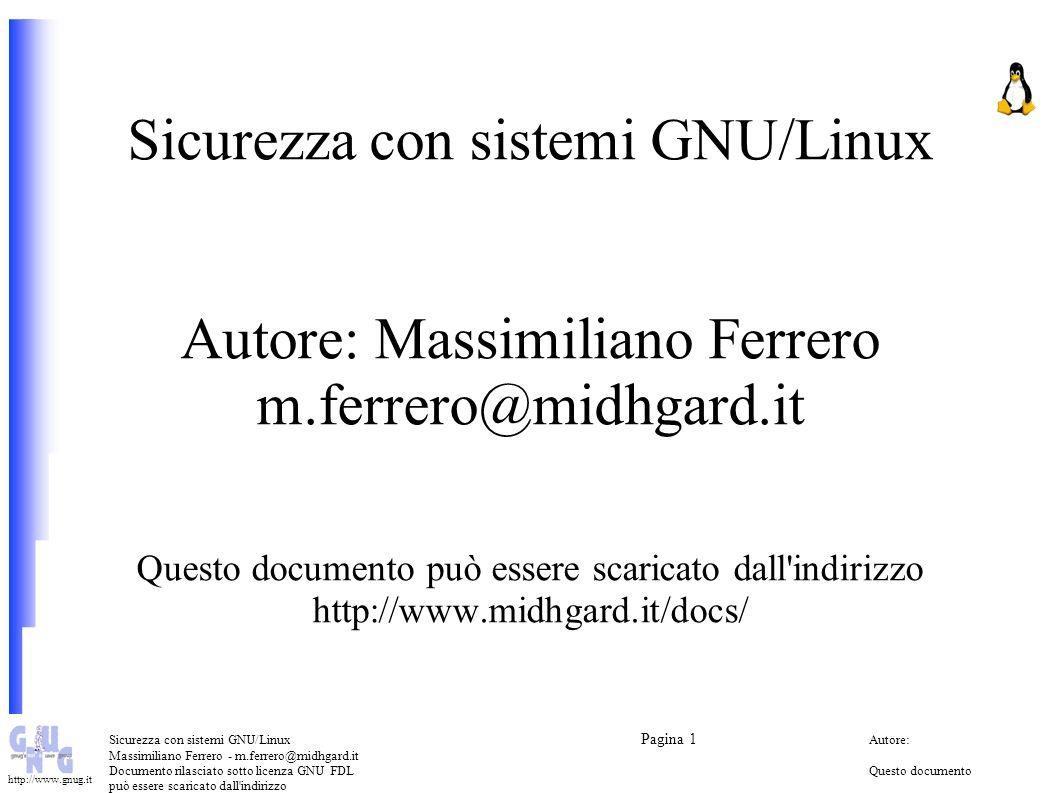 Sicurezza con sistemi GNU/Linux Autore: Massimiliano Ferrero m