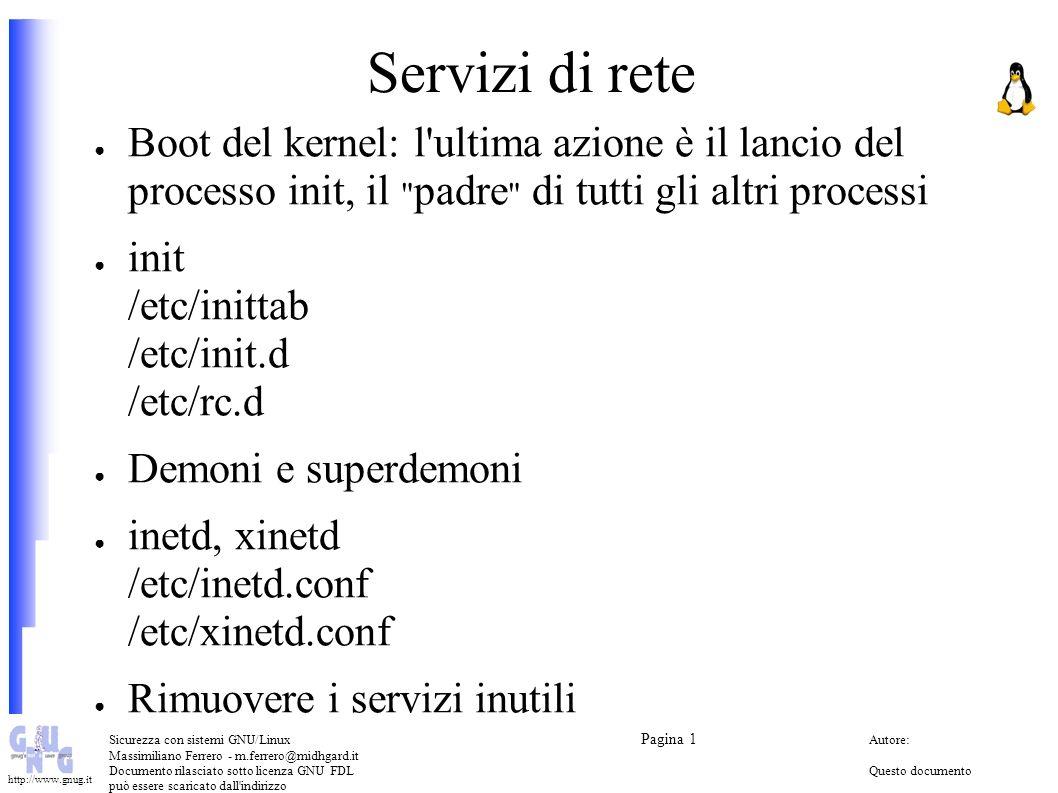 Servizi di rete Boot del kernel: l ultima azione è il lancio del processo init, il padre di tutti gli altri processi.