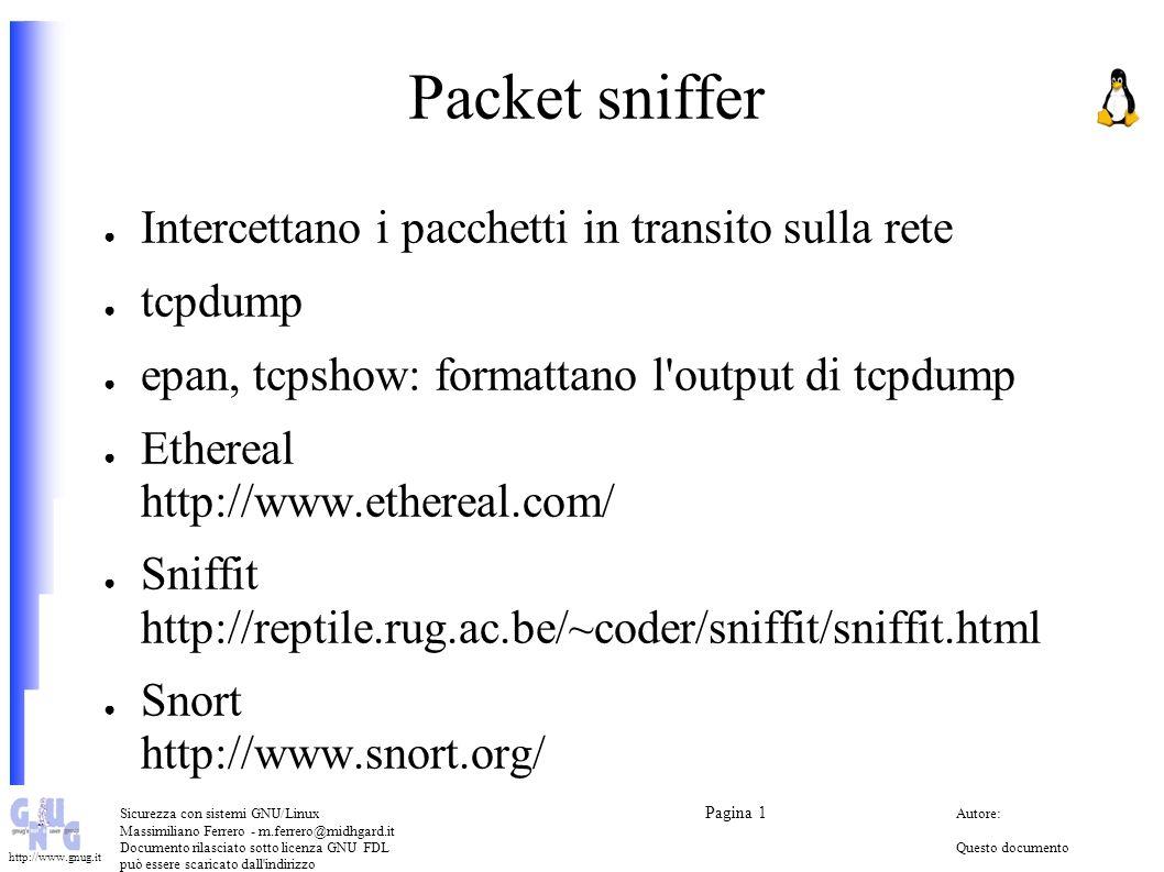 Packet sniffer Intercettano i pacchetti in transito sulla rete tcpdump