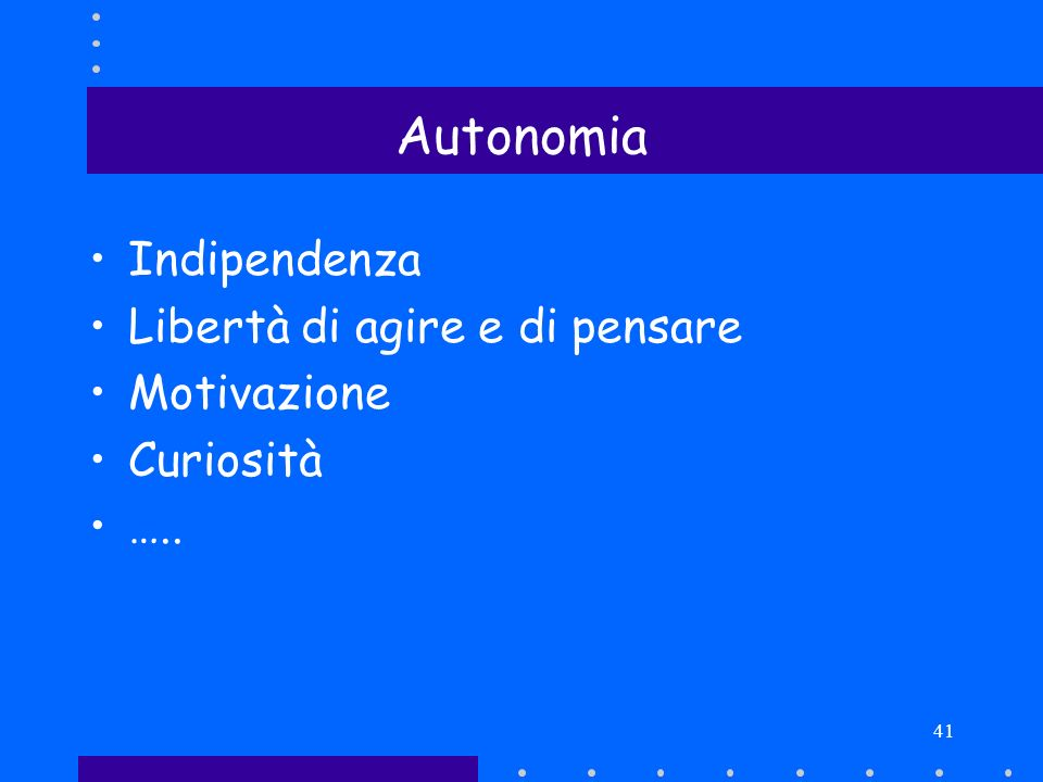 Autonomia Indipendenza Libertà di agire e di pensare Motivazione