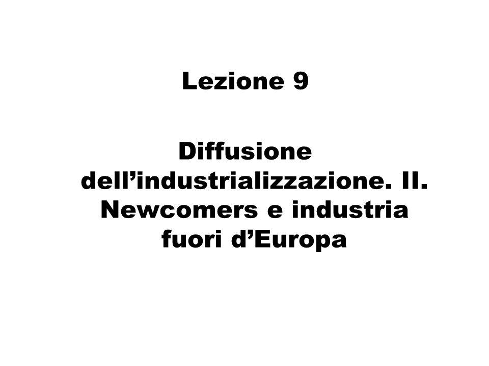 Lezione 9 Diffusione dell'industrializzazione. II. Newcomers e industria fuori d'Europa