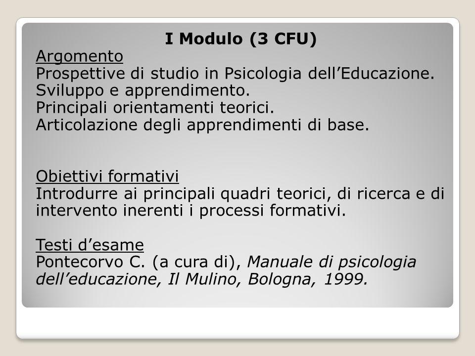 I Modulo (3 CFU) Argomento Prospettive di studio in Psicologia dell'Educazione.