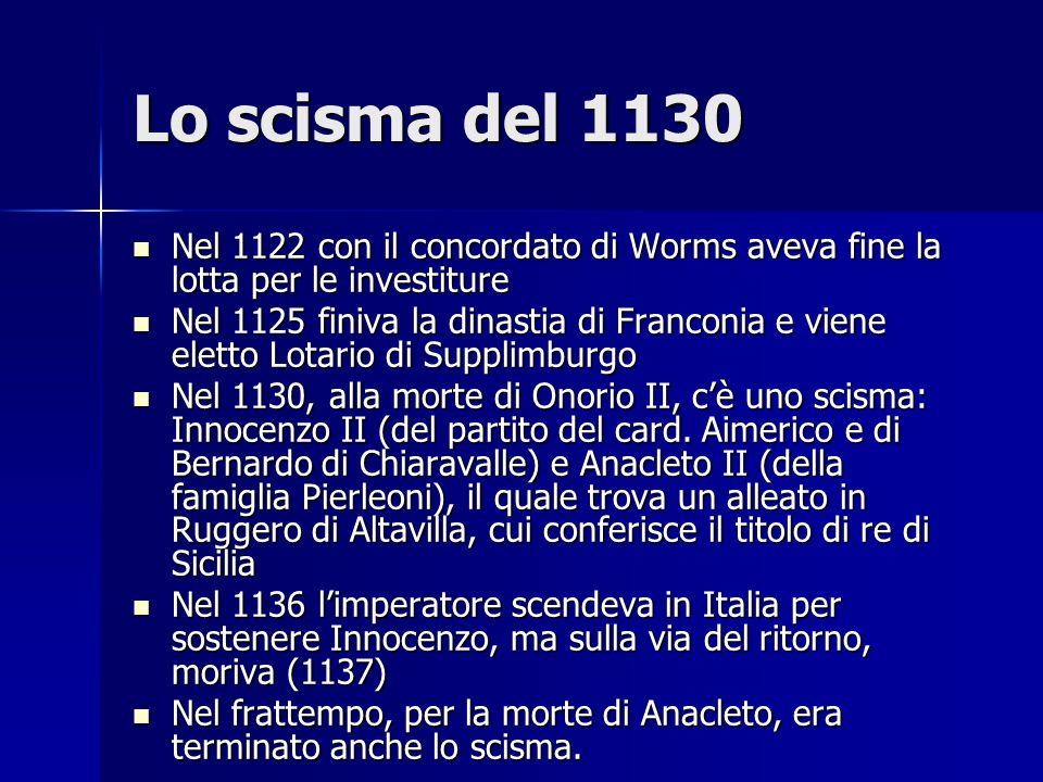 Lo scisma del 1130Nel 1122 con il concordato di Worms aveva fine la lotta per le investiture.