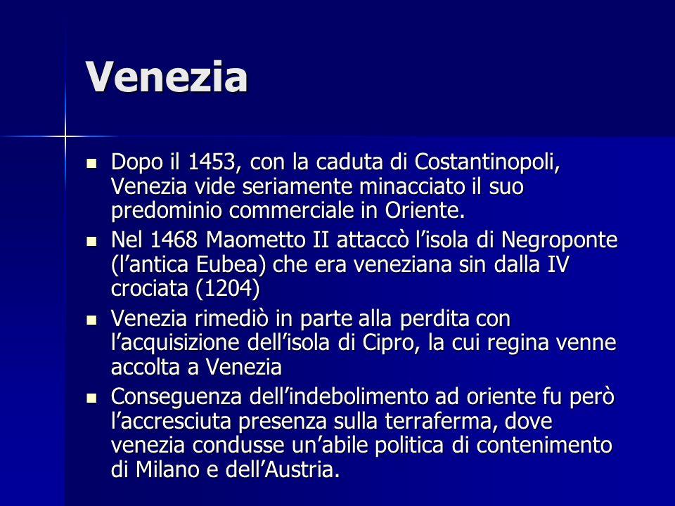 VeneziaDopo il 1453, con la caduta di Costantinopoli, Venezia vide seriamente minacciato il suo predominio commerciale in Oriente.