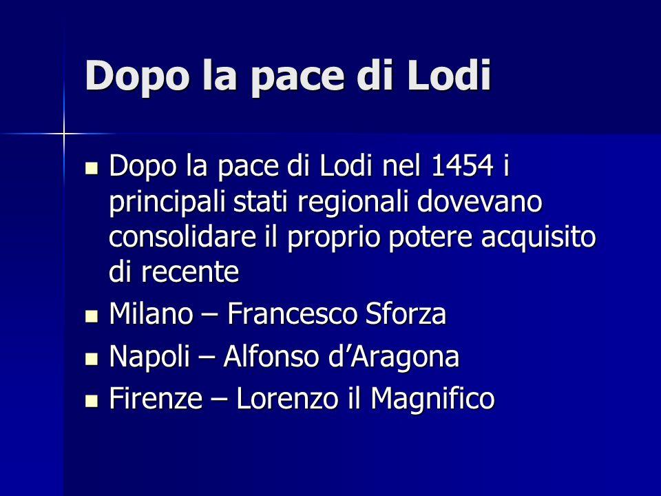 Dopo la pace di Lodi Dopo la pace di Lodi nel 1454 i principali stati regionali dovevano consolidare il proprio potere acquisito di recente.