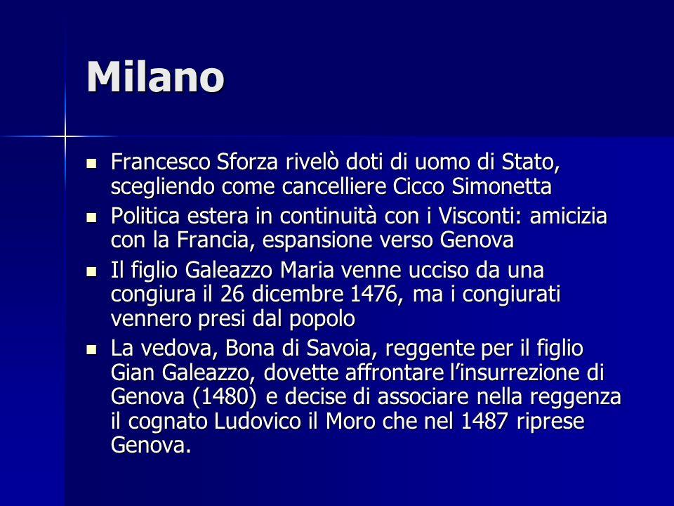 MilanoFrancesco Sforza rivelò doti di uomo di Stato, scegliendo come cancelliere Cicco Simonetta.