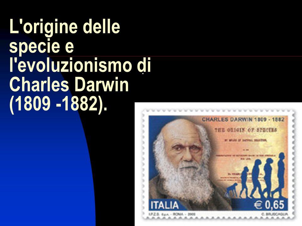 L origine delle specie e l evoluzionismo di Charles Darwin (1809 -1882).