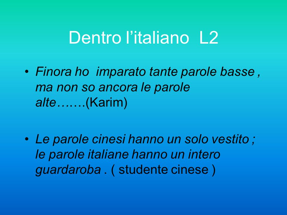 Dentro l'italiano L2Finora ho imparato tante parole basse , ma non so ancora le parole alte…….(Karim)