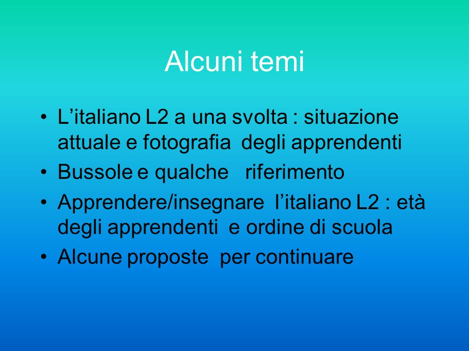 Alcuni temi L'italiano L2 a una svolta : situazione attuale e fotografia degli apprendenti. Bussole e qualche riferimento.