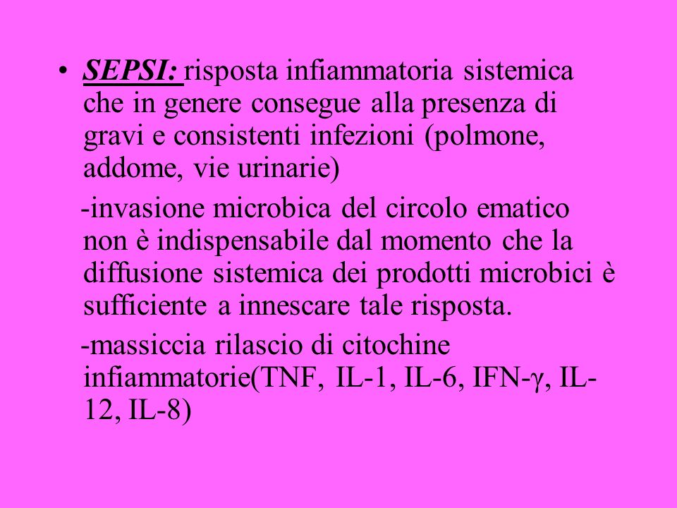 SEPSI: risposta infiammatoria sistemica che in genere consegue alla presenza di gravi e consistenti infezioni (polmone, addome, vie urinarie)